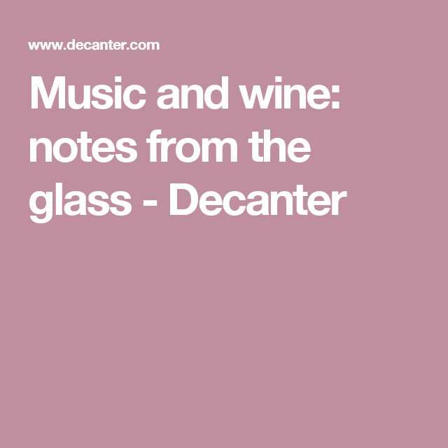 Music and wine: notes from the glass - Decanter