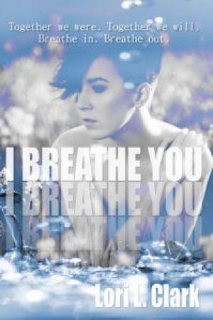 {Review} I Breathe You ~ Lori L. Clark