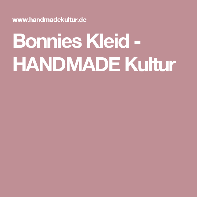 Bonnies Kleid - HANDMADE Kultur