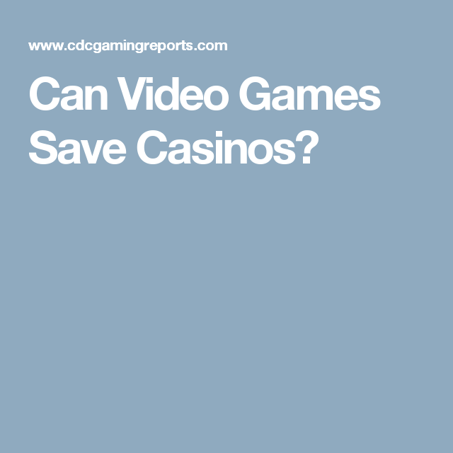 Can Video Games Save Casinos?