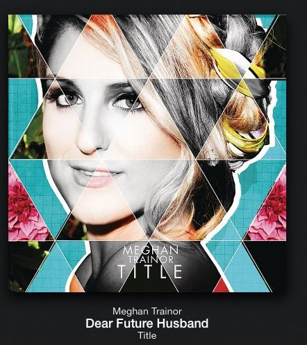 Dear Future Husband Title Meghan Trainor Megan Trainor