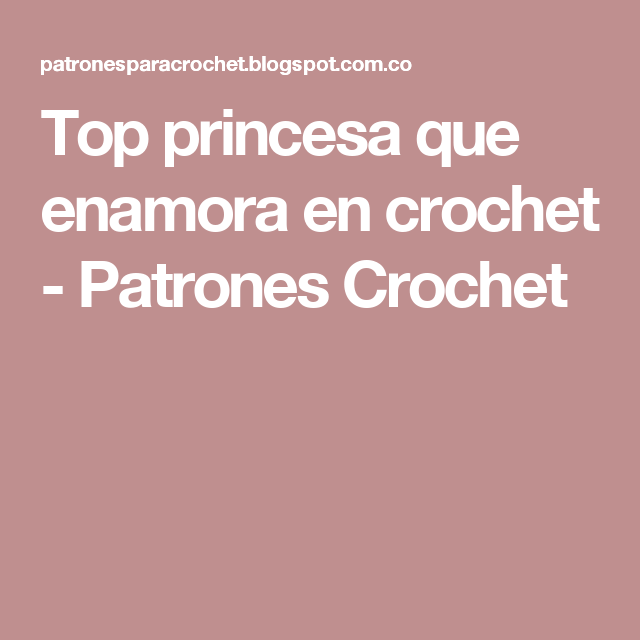 Top princesa que enamora en crochet - Patrones Crochet | tejido ...