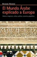 El mundo árabe explicado a Europa : historia, imaginario, cultura, política, economía, geopolítica / Bichara Khader Publication Barcelona : Icaria, 2010