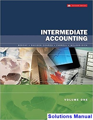 Intermediate Accounting Volume 1 Canadian 7th Edition Beechy Solutions  Manual   Test Bank, Solutions Manual