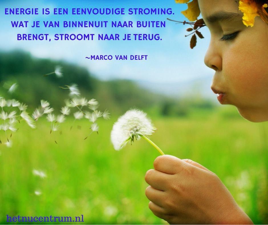 Energie is een eenvoudige stroming. Wat je van binnenuit naar buiten brengt, stroomt naar je terug. ~Marco van Delft