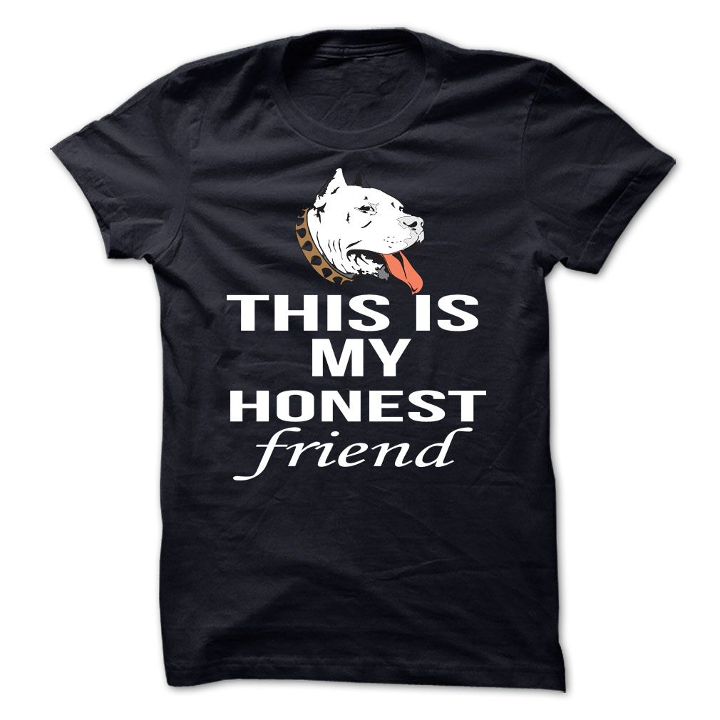 this is your honest friend buy it now!! http://www.sunfrogshirts.com/this-is-your-honest-friend-Black-17363899-Guys.html?19885