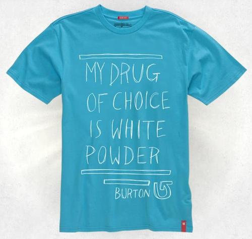 My Drug of Choice is White Powder  burton  snowboarding  dc2485dcb