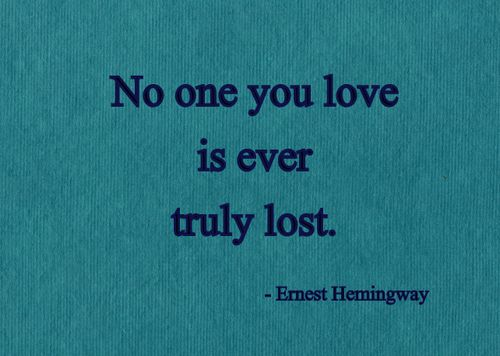 Famous Quotes About Death Of A Loved One Mesmerizing No One You Love Is Ever Truly Lost Ernest Hemingwaythat
