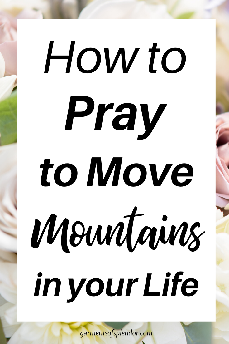 How to Pray to Move Mountains