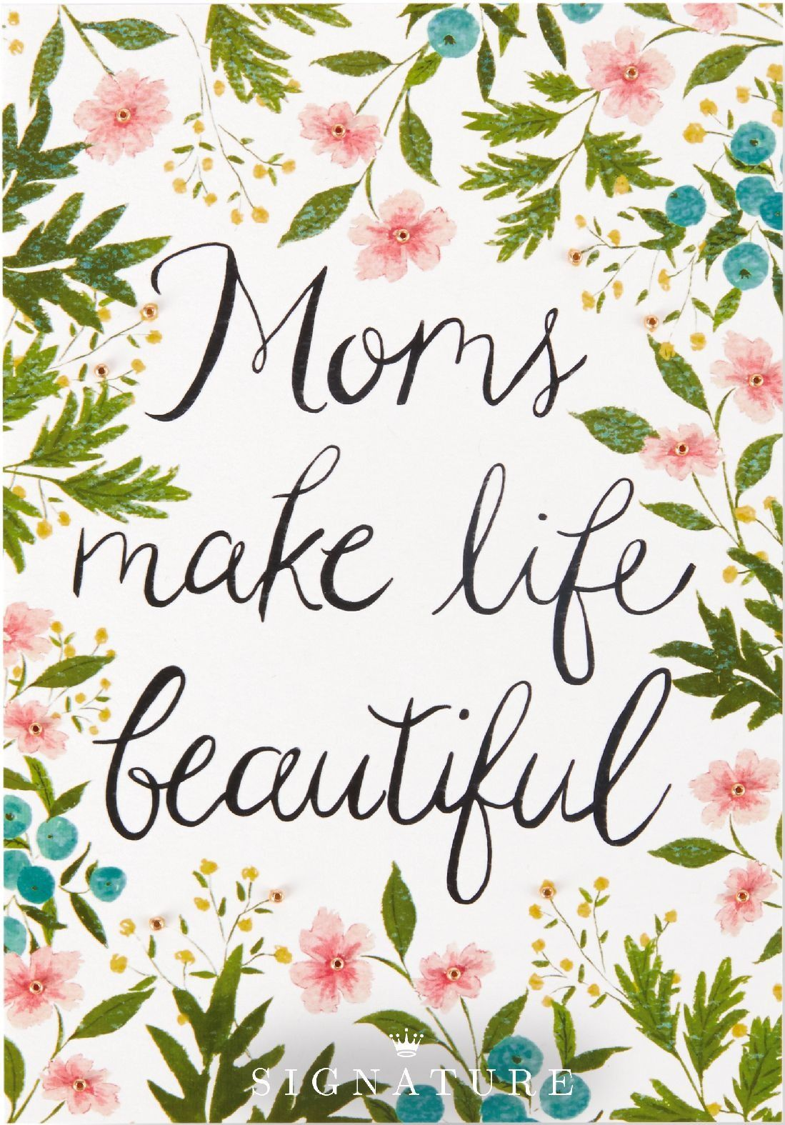 Merveilleux Moms Make Life Beautiful. Let Mom Know How Thankful You Are For Her Love  And Support With This Floral Inspired Motheru0027s Day Card From Hallmark  Signatureu2014the ...