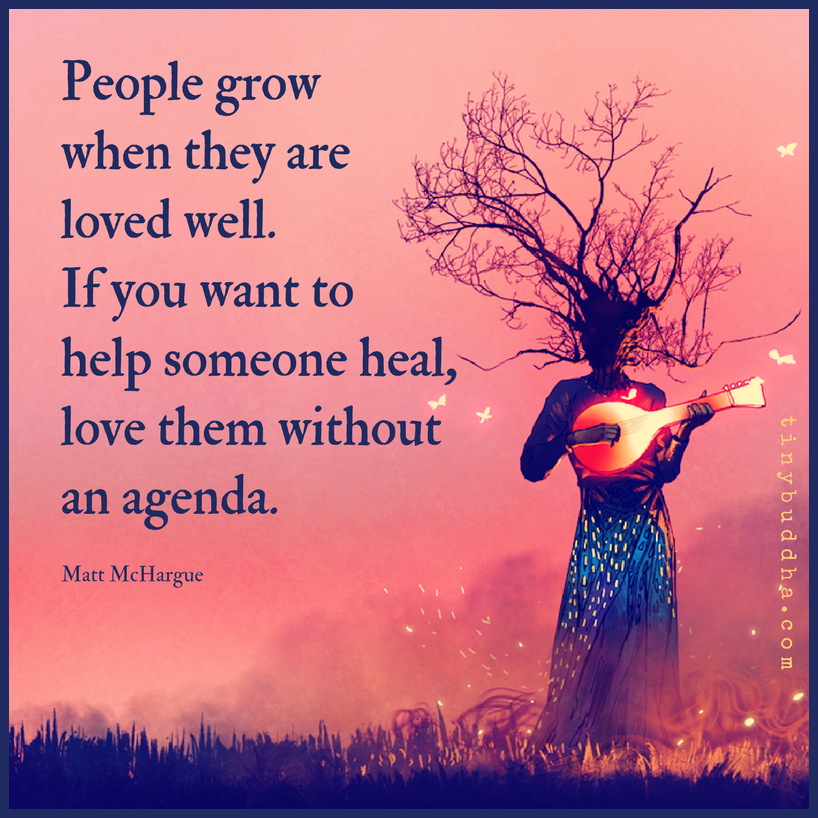 People Grow When They Are Loved Well - Tiny Buddha