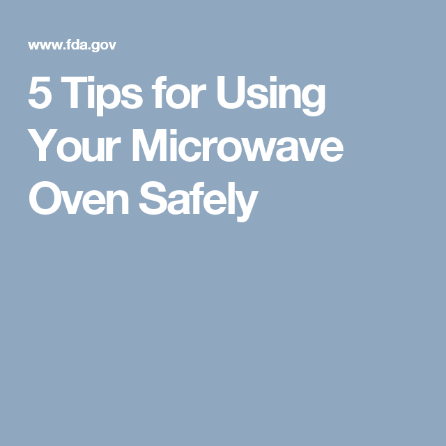 5 Tips For Using Your Microwave Oven Safely