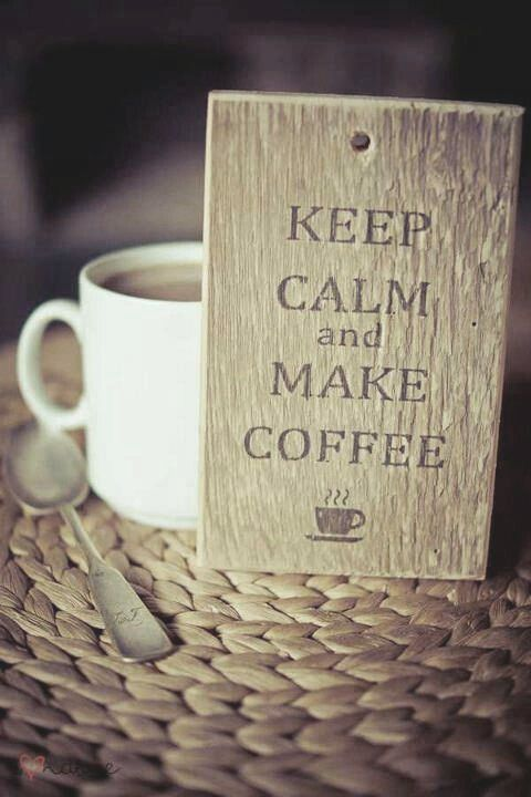 Keep Calm and Make Coffee  @Chelsea Rose Rose Rose Kettle I feel you would like this :)