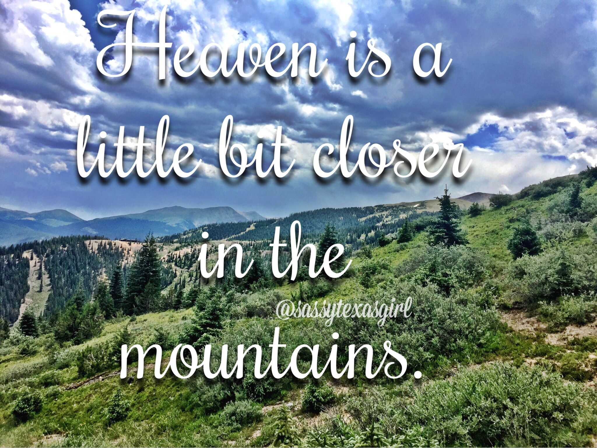 Heaven Is A Little Bit Closer In The Mountains Colorado Nature Quotes Nature Quotes Adventure Mountain Quotes
