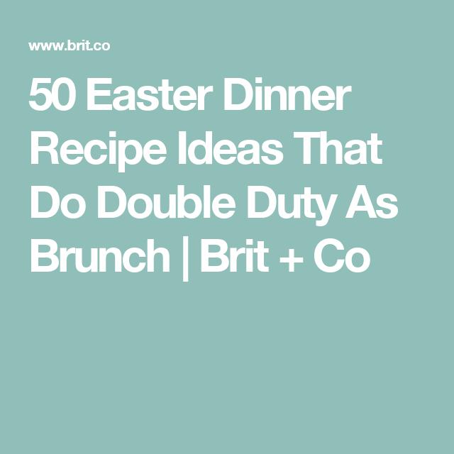 50 Easter Dinner Recipe Ideas That Do Double Duty As Brunch | Brit + Co