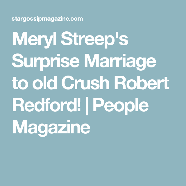 Meryl Streep's Surprise Marriage To Old Crush Robert
