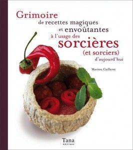 Grimoire de recettes magiques et envoûtantes, Tana Editions
