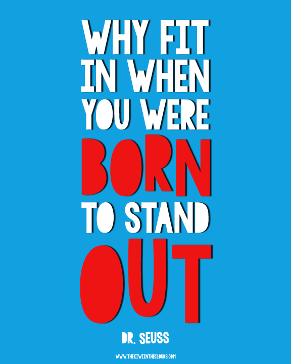 Dr Seuss Quote Why Fit In When You Were Born To Stand Out Click