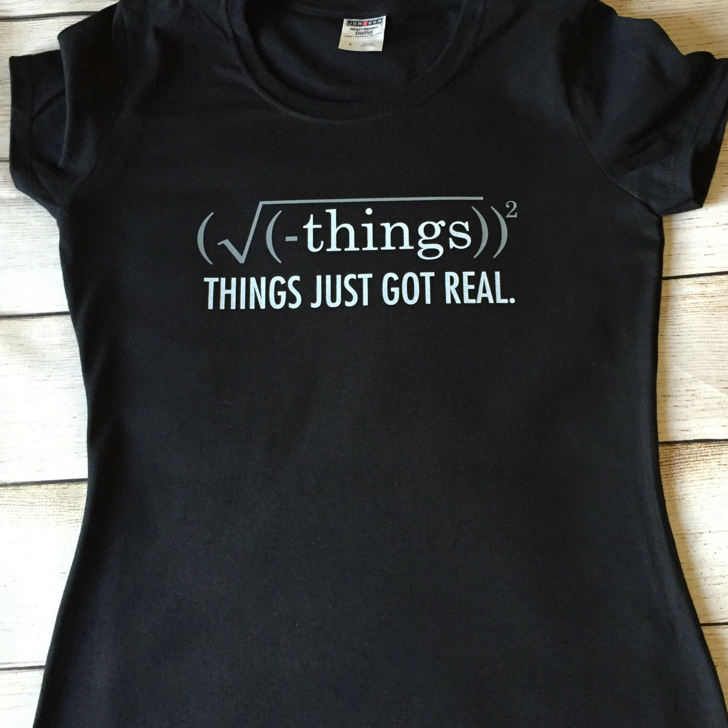 A personal favorite from my Etsy shop https://www.etsy.com/listing/285589367/just-got-real-ladies-t-shirt-cute-brainy