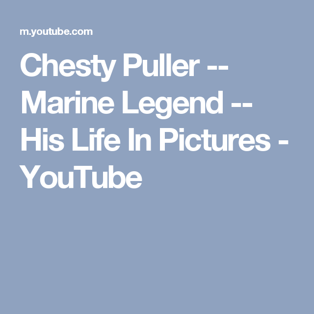 chesty puller marine legend his life in pictures youtube