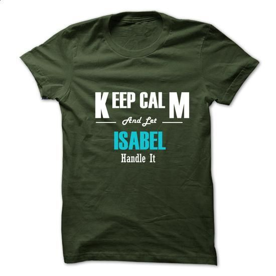 Keep Calm and Let ISABEL Handle It - #shirt cutting #funny hoodie. ORDER NOW => https://www.sunfrog.com/No-Category/Keep-Calm-and-Let-ISABEL-Handle-It-6275863-Guys.html?68278
