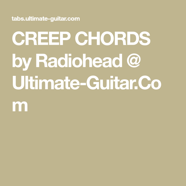 CREEP CHORDS by Radiohead @ Ultimate-Guitar.Com | music | Pinterest ...