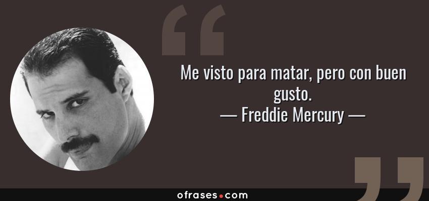 Me Visto Para Matar Pero Con Buen Gusto Freddie Mercury Freddie Mercury Mercury Con Buen Gusto
