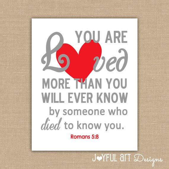 Valentine Thanks Quotes: You Are Loved More Thank You Know PRINTABLE. Romans 5:8