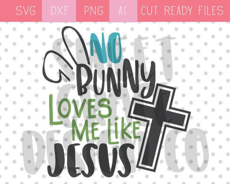 Easter SVG, Christian Easter SVG, No Bunny Loves Me Like Jesus svg, Religious Easter, Religious Easter svgs, Jesus svg, Sublimation