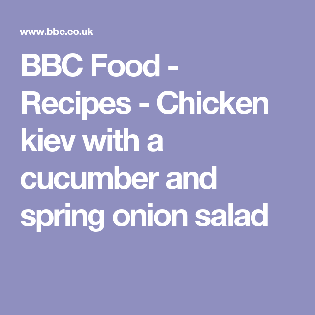 Chicken kiev with a cucumber and spring onion salad recipe onion bbc food recipes chicken kiev with a cucumber and spring onion salad forumfinder Image collections