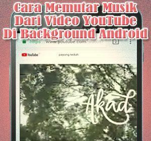 Cara Memutar Musik Dari Video Youtube Di Background Android Musik Cara Background