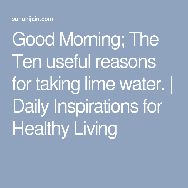 Good Morning; The Ten useful reasons for taking lime water. | Daily Inspirations for Healthy Living