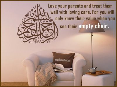 Love your parents and treat them well with loving care  For