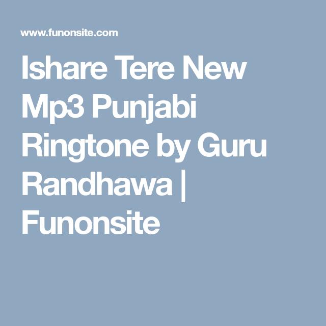 Ishare Tere New Mp3 Punjabi Ringtone By Guru Randhawa Funonsite Ringtone Download Guru Mp3 Song