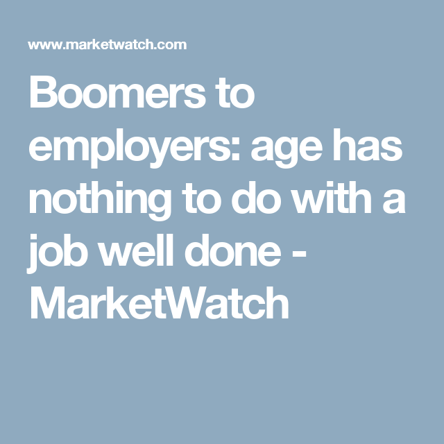Boomers to employers: age has nothing to do with a job well done - MarketWatch