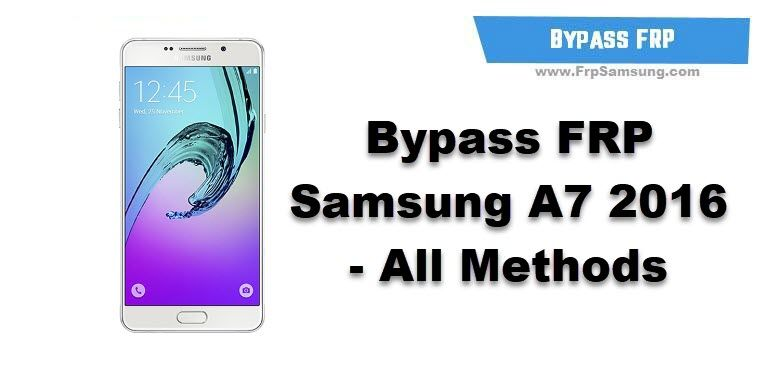 Bypass Frp Samsung A7 2016 All Methods That Will Help Bypass Google Account On Your Samsung Galaxy A7 2016 Frp Bypass Samsung Samsung A7 2016 Samsung Device