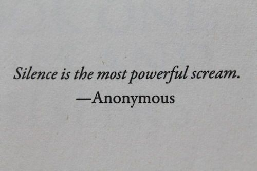 Anonymous Quotes Entrancing Silence Is The Most Powerful Screamanonymous  Quotes & Other