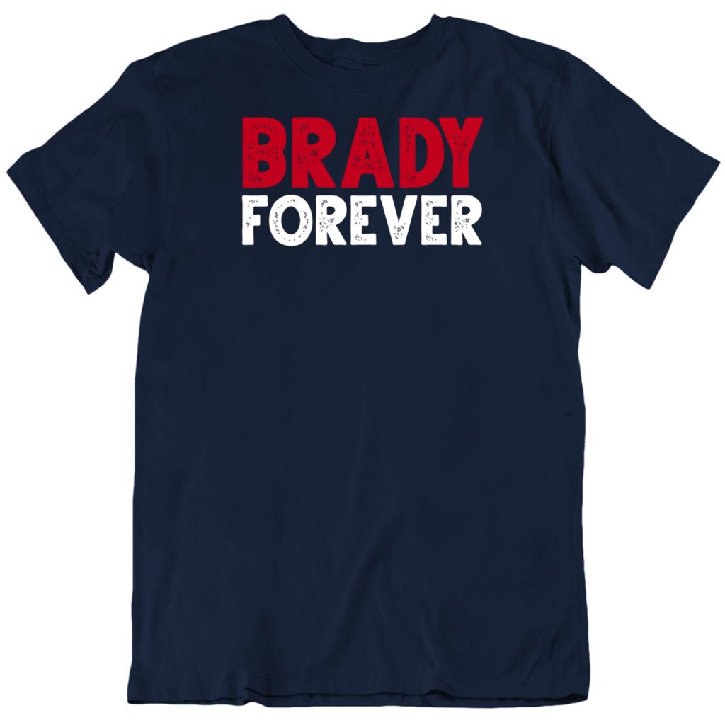 Brady Forever Tom Brady New England Football Fan T Shirt