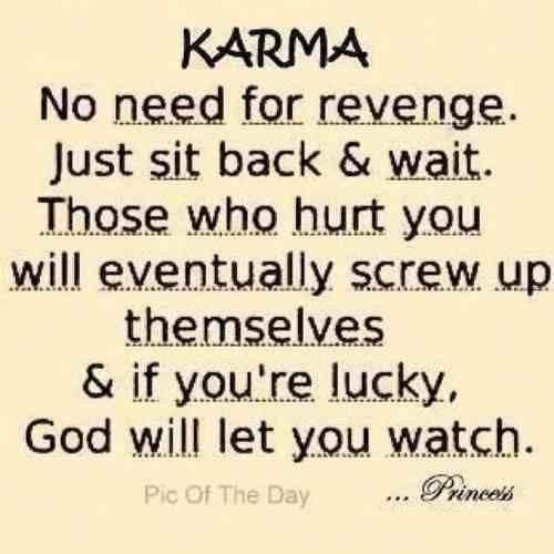 Karma Sometimes Takes A While For People To Get Whats Coming