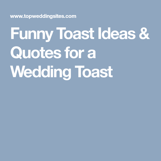 Funny Toast Ideas Quotes For A Wedding Toast Funny Toasts Funny Wedding Toasts Wedding Toasts