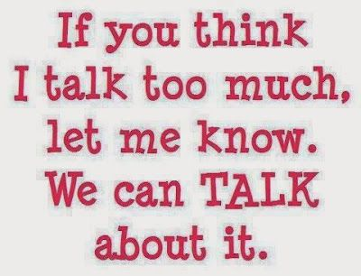 Lol If You Think I Talk Too Much Let Me Know We Can Talk About It I Talk Too Much Talk Too Much Quotes Talk Too Much