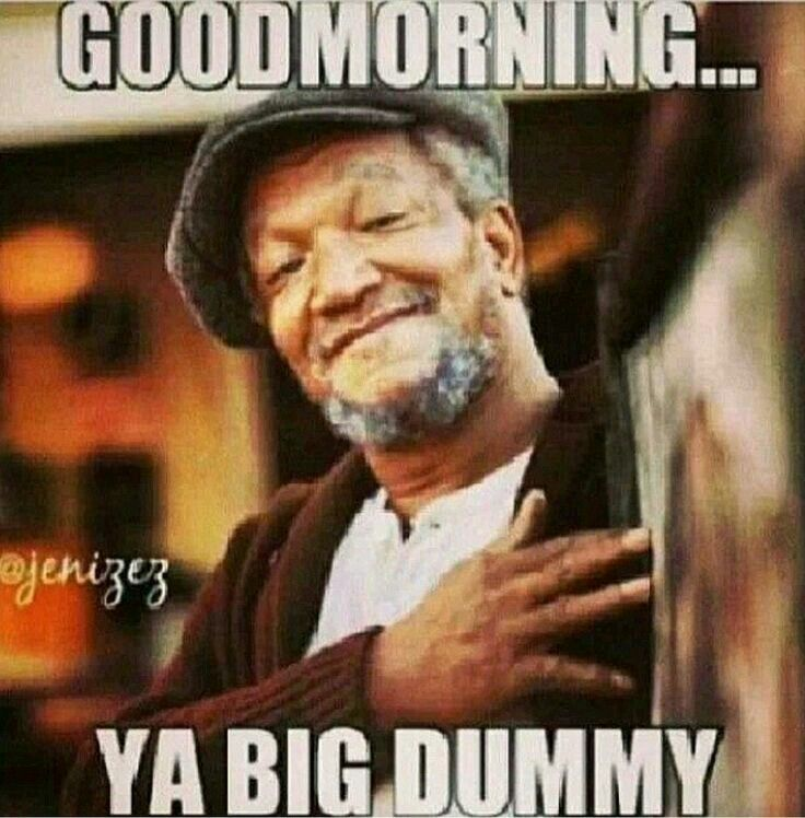 Good Morning Humor Good Morning Funny Pictures Good Morning Funny Sanford And Son