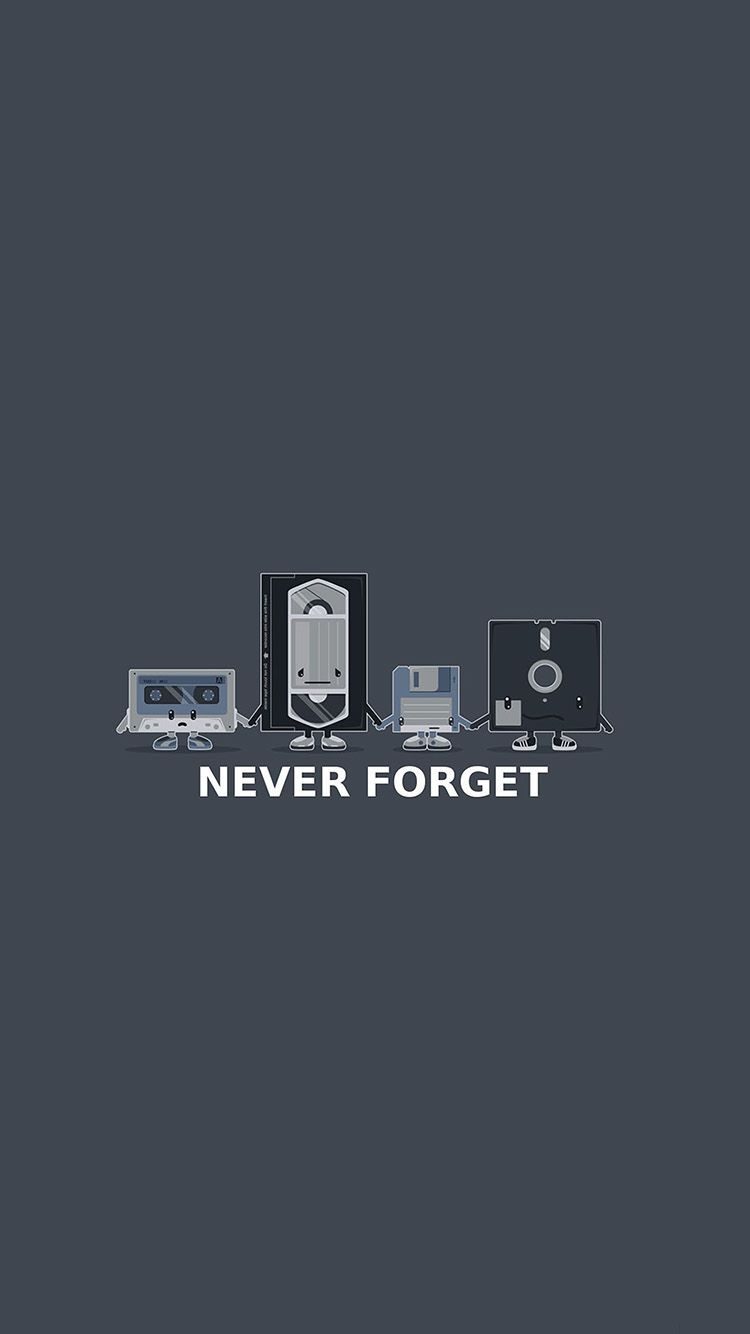 Old Storage Technology Never Forget Funny Iphone 6 Wallpaper Iphone 6 Wallpaper Funny Wallpapers Adventure Time Wallpaper