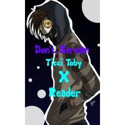 Don't Scream (Ticci Toby X Reader) | CreepyPasta | Creepypasta ticci