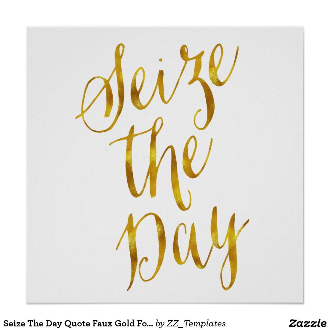 Zazzle poster design - Seize The Day Quote Faux Gold Foil Metallic Design Poster