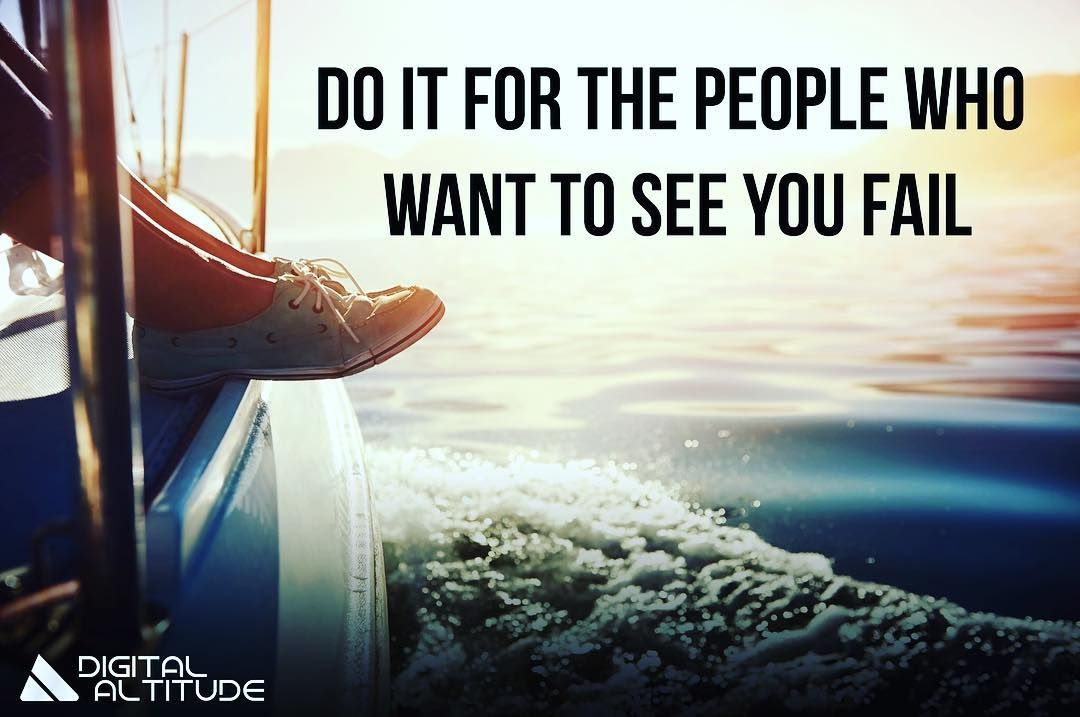Do it for the people who want to see you fail.   Fails