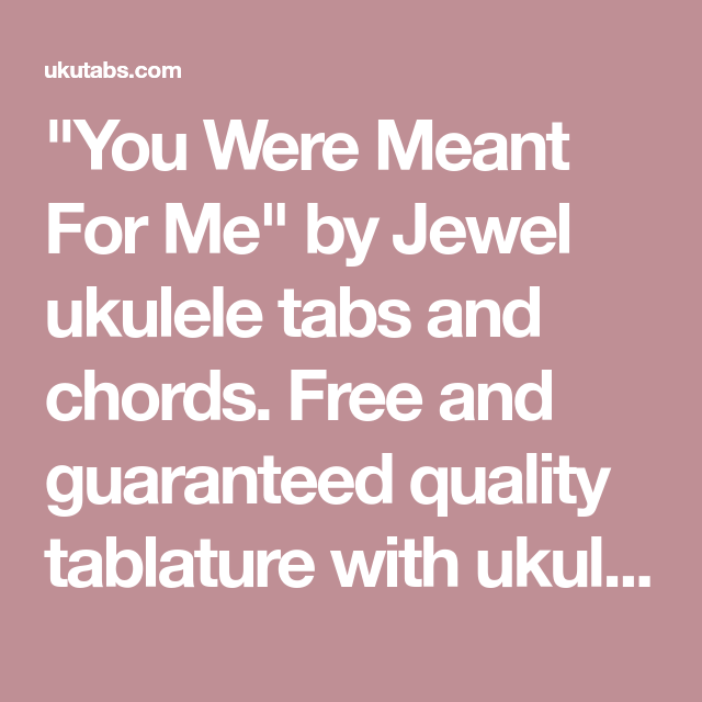 You Were Meant For Me By Jewel Ukulele Tabs And Chords Free And