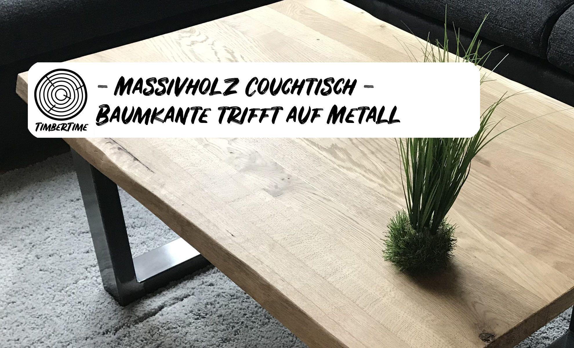 Massivholz Couchtisch Selber Bauen Eiche Mit Baumkante Trifft Auf Metall In 2020 Couchtisch Selber Bauen Couchtisch Massivholz Couchtisch