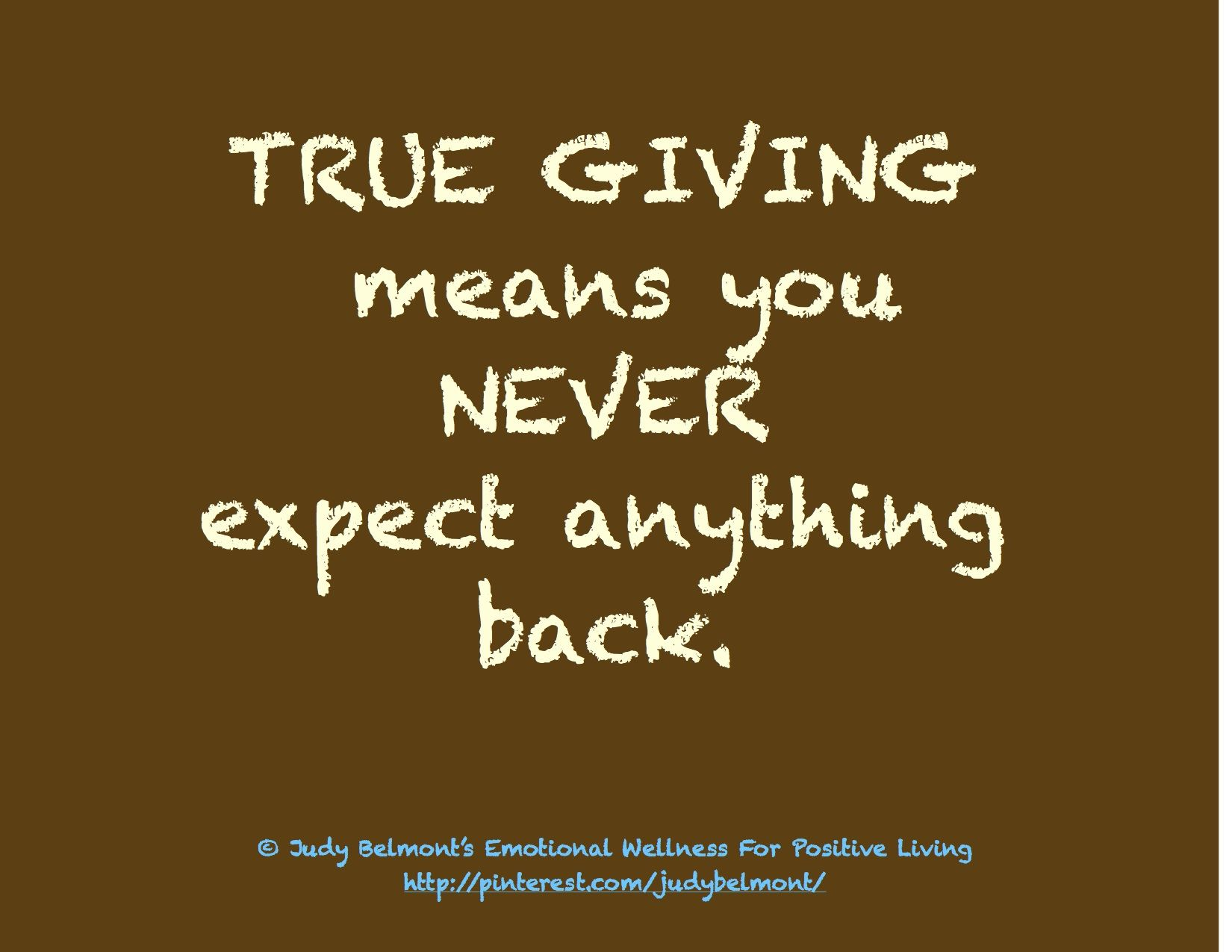 Quotes On Giving Back True Giving Means You Never Get Anything Back  Daily Positive