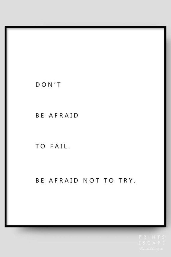 Be Afraid Not To Try Quote Print Do Your Best Sayings And Try Quotes Home Quotes And Sayings Good Life Quotes